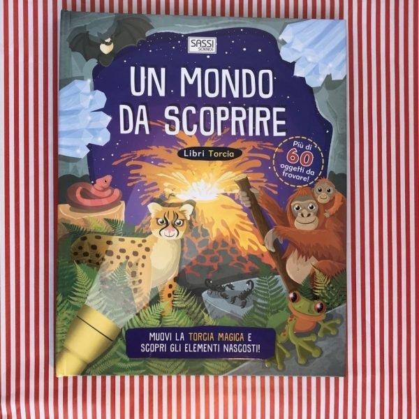 Un mondo da scoprire libri torcia libro bambini