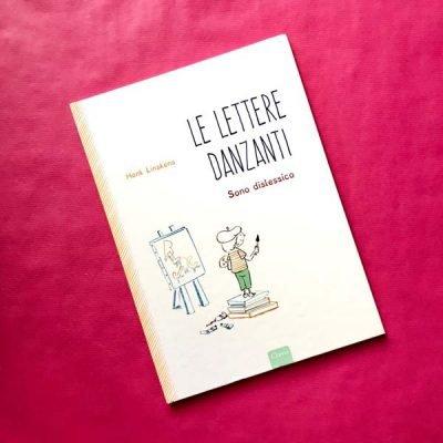 Lettere danzanti. Sono dislessico. Ediz. a colori - Henk Linskens