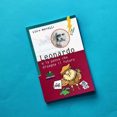 Leonardo e la penna che disegna il futuro - Luca Novelli