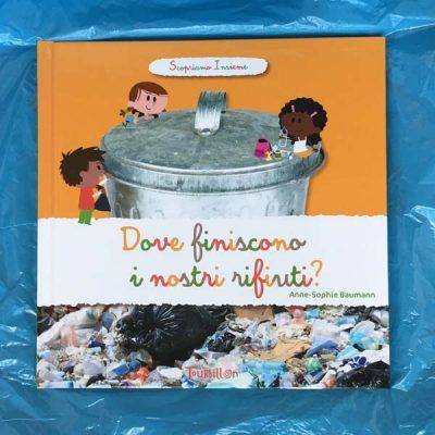 Dove finiscono i nostri rifiuti? Scopriamo insieme - Anne-Sophie Baumann - copertina